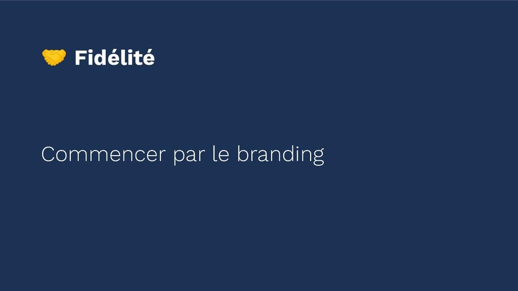 Fidélité Commencer par le branding