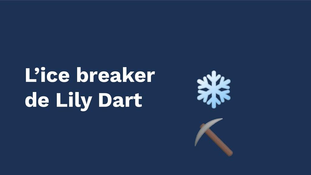 L'ice breaker de Lily Dart ❄ ⛏