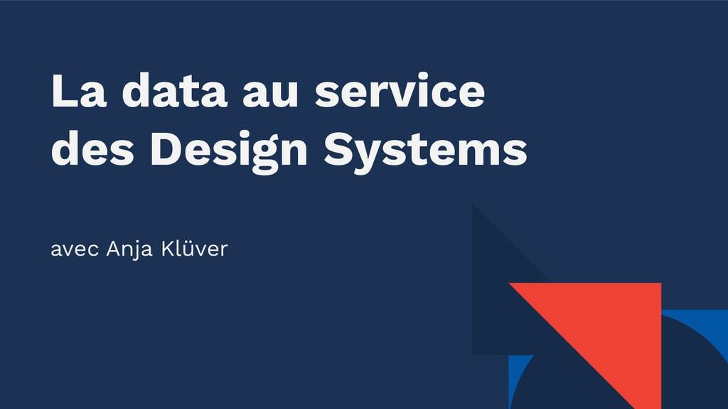 La data au service des Design Systems avec Anja...