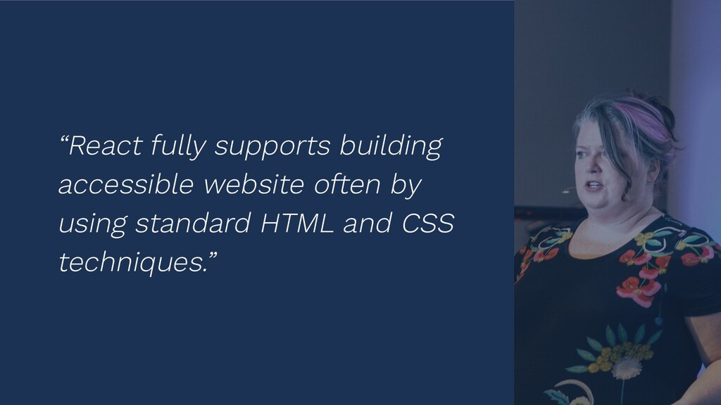 """51 """"React fully supports building accessible we..."""