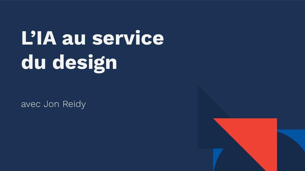 L'IA au service du design avec Jon Reidy