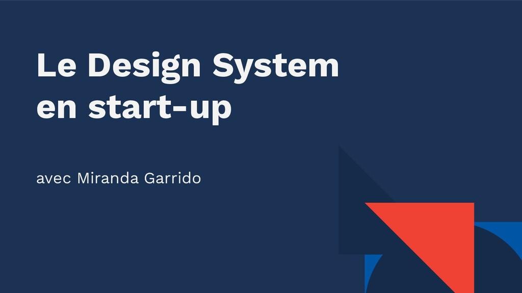 Le Design System en start-up avec Miranda Garri...