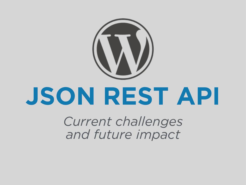 JSON REST API Current challenges and future imp...