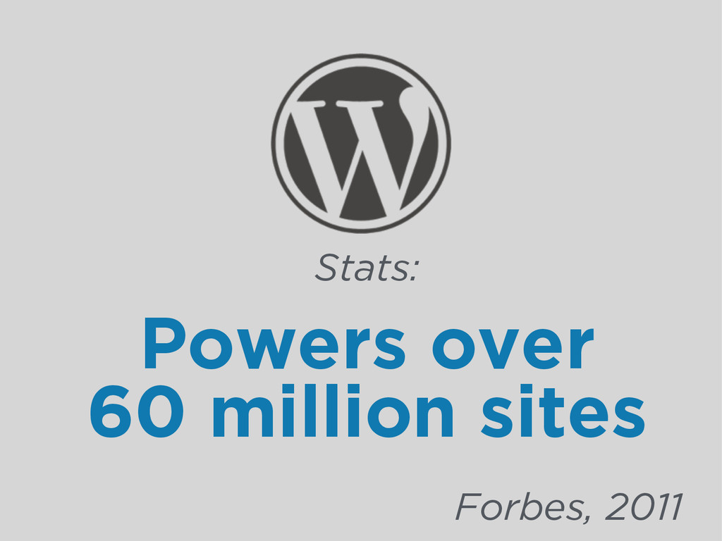 Powers over 60 million sites Stats: Forbes, 2011