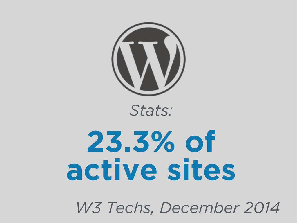 23.3% of active sites Stats: W3 Techs, December...