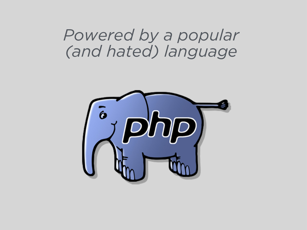 Powered by a popular (and hated) language