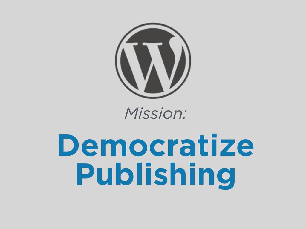 Democratize Publishing Mission: