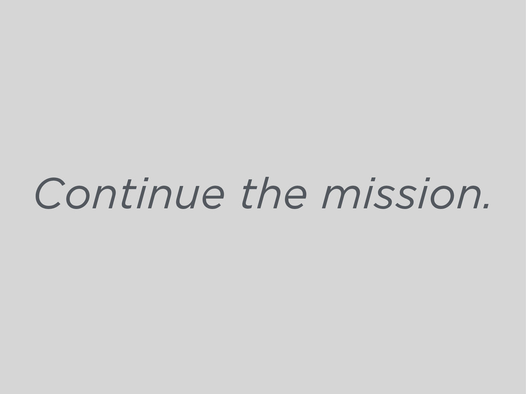 Continue the mission.