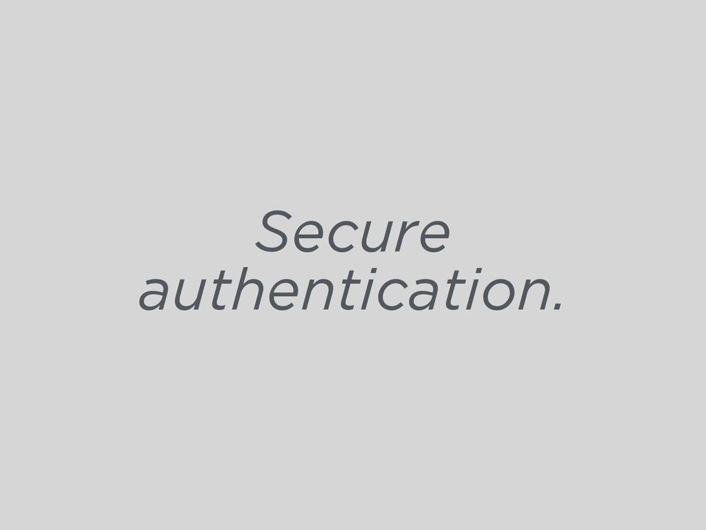 Secure authentication.
