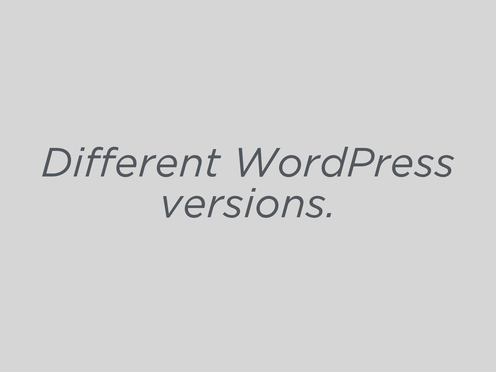 Different WordPress versions.