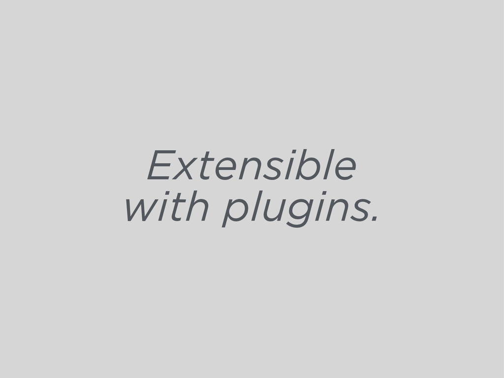 Extensible with plugins.