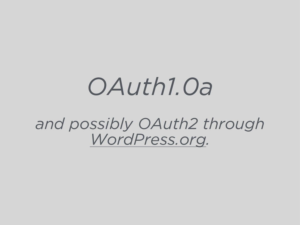 OAuth1.0a and possibly OAuth2 through WordPress...