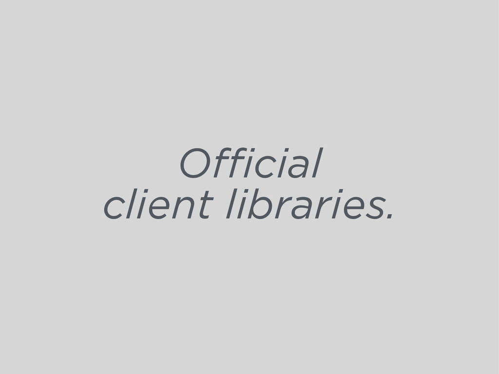 Official client libraries.