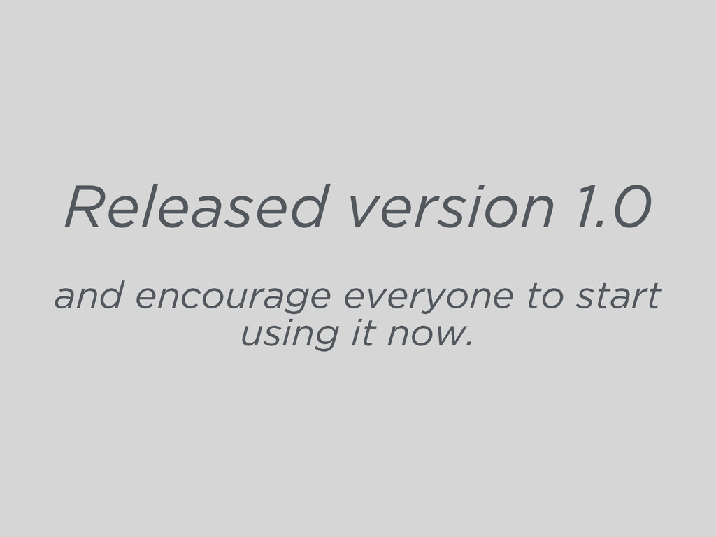 Released version 1.0 and encourage everyone to ...