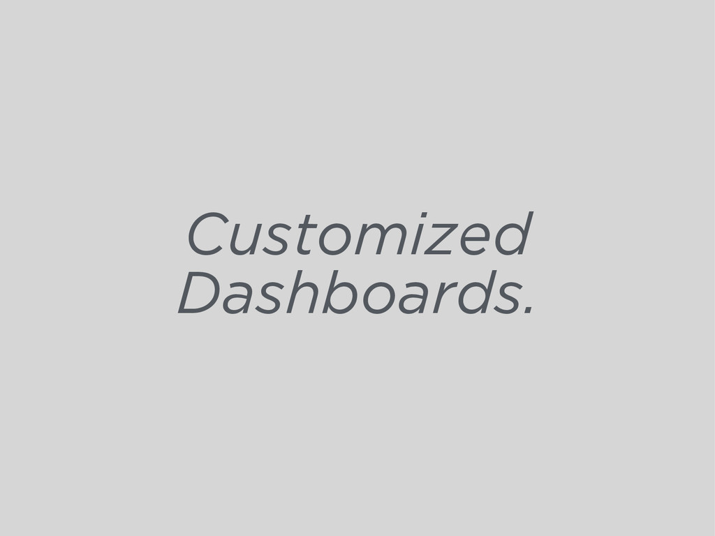 Customized Dashboards.