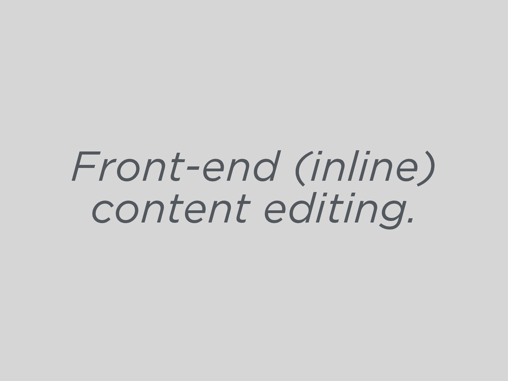 Front-end (inline) content editing.