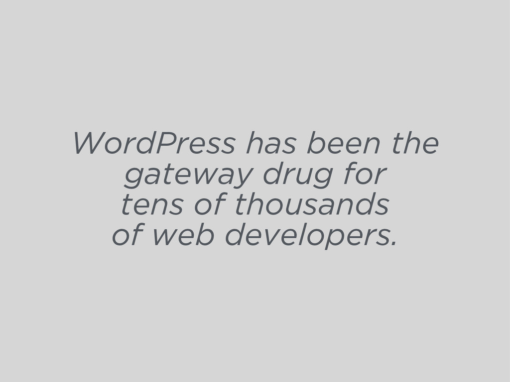 WordPress has been the gateway drug for tens of...