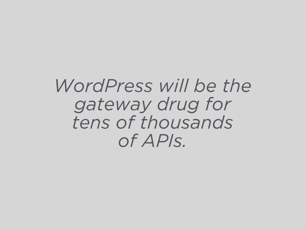 WordPress will be the gateway drug for tens of ...