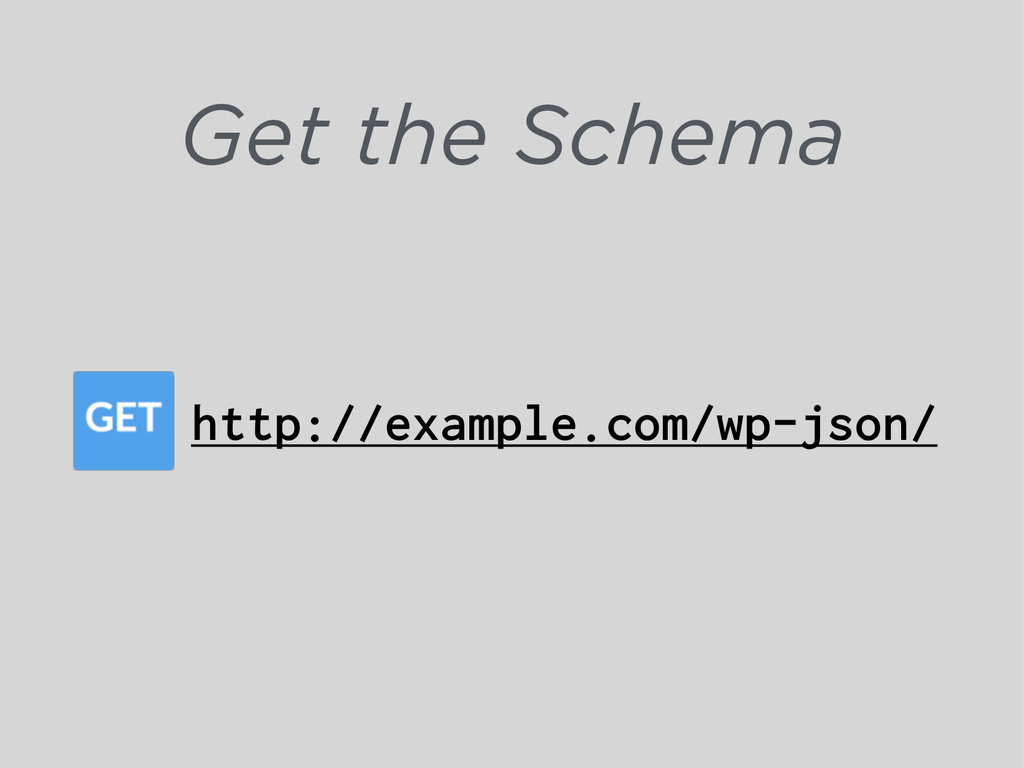 Get the Schema http://example.com/wp-json/