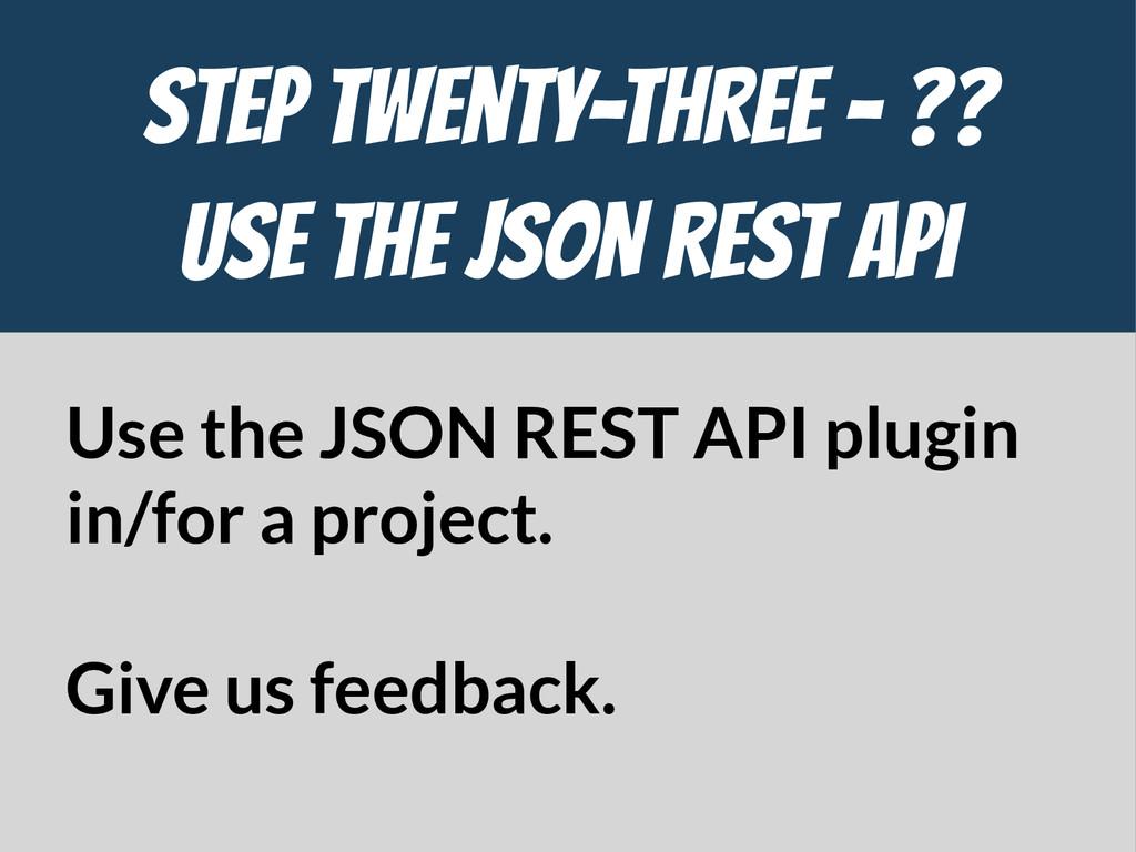 STEP Twenty-THREE - ??  Use the JSON REST API U...