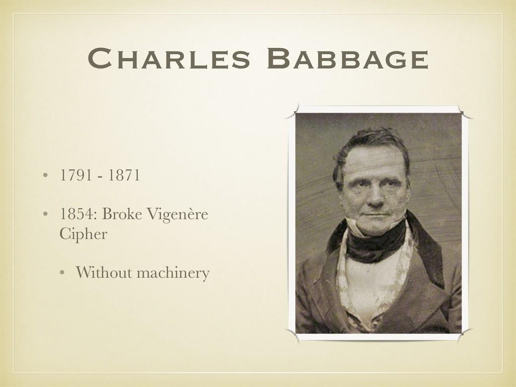 Charles Babbage • 1791 - 1871 • 1854: Broke Vig...