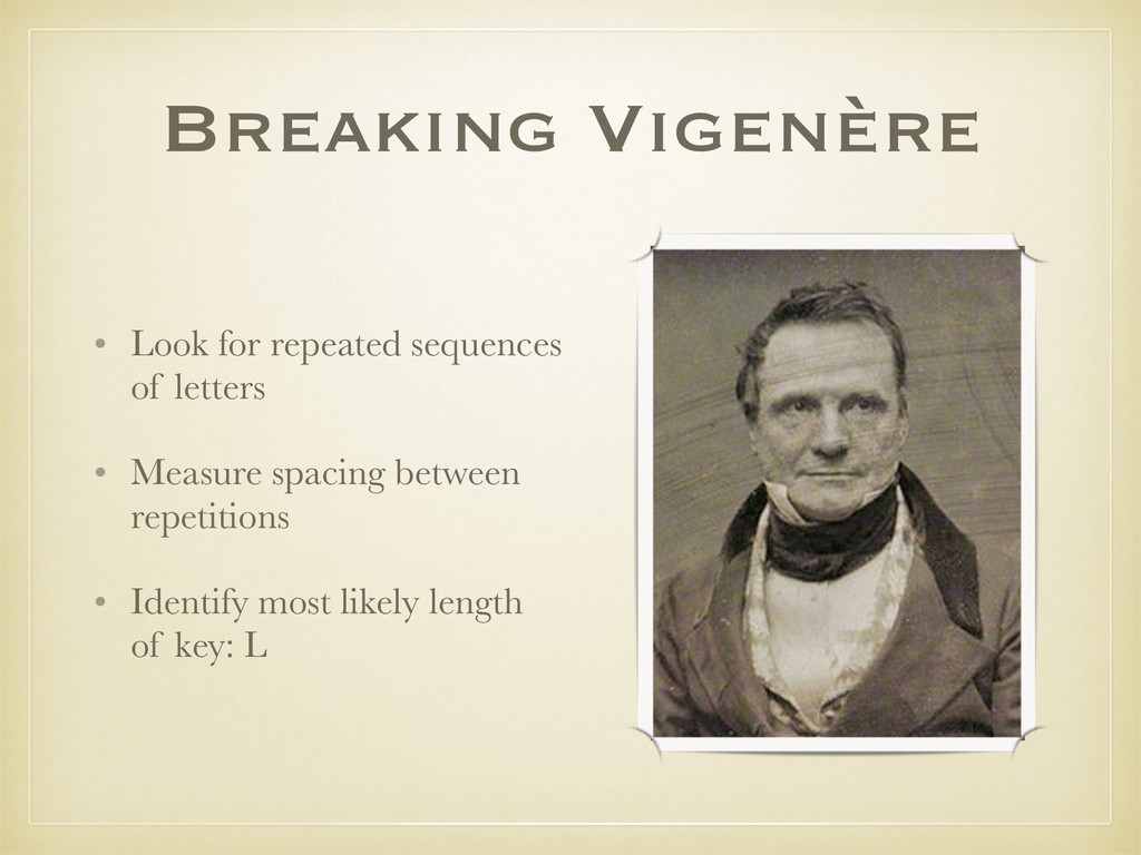 Breaking Vigenère • Look for repeated sequences...