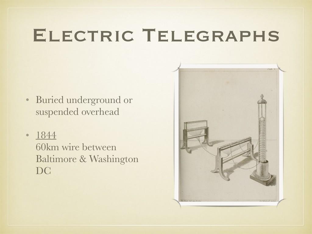 Electric Telegraphs • Buried underground or sus...