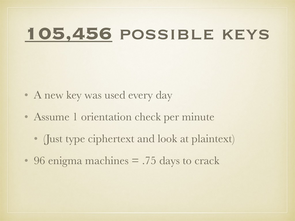 105,456 possible keys • A new key was used ever...