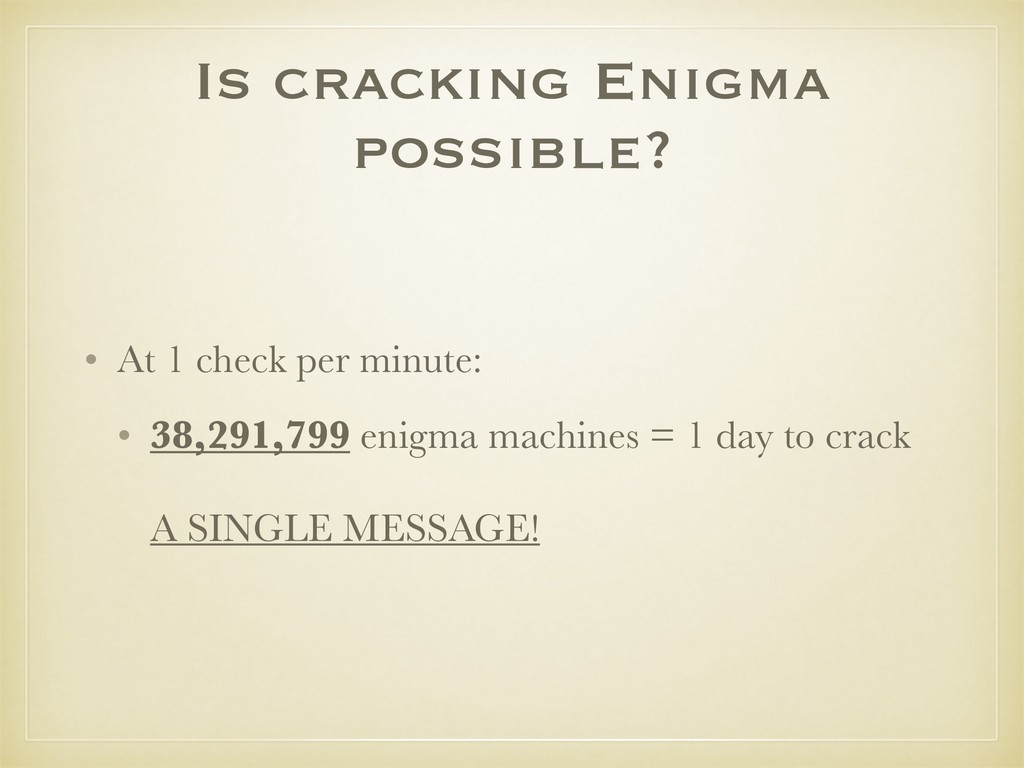 Is cracking Enigma possible? • At 1 check per m...