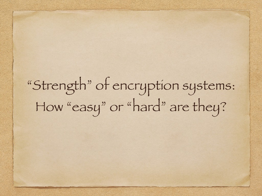 """""""Strength"""" of encryption systems: How """"easy"""" or..."""