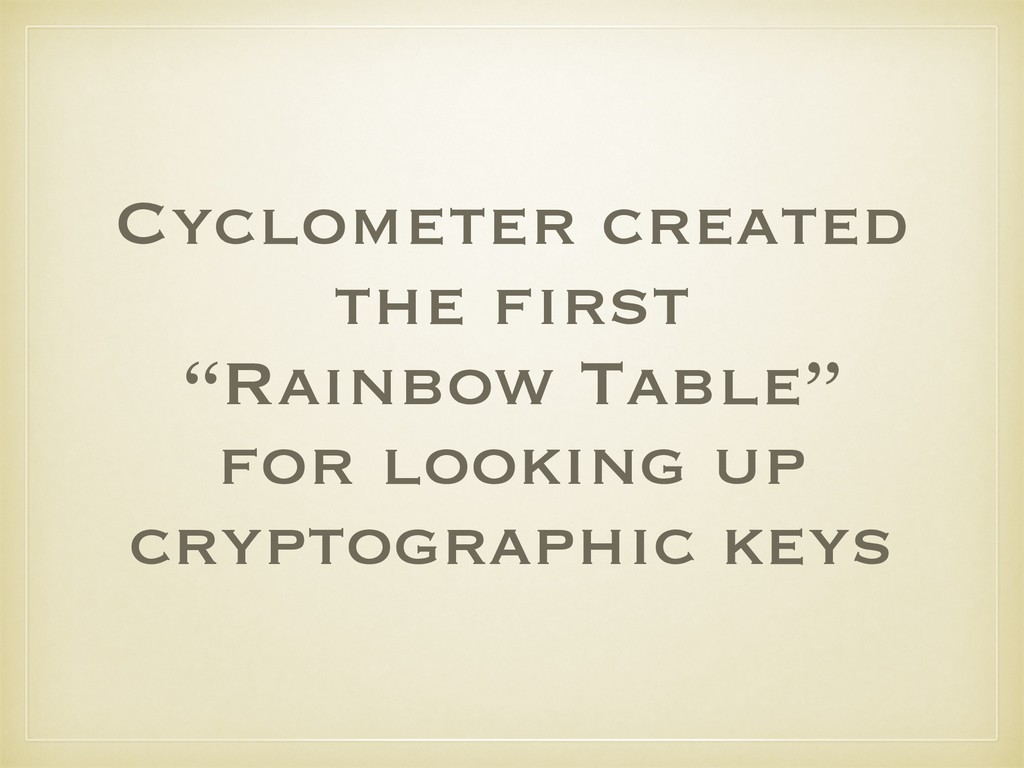 """Cyclometer created the first """"Rainbow Table"""" fo..."""