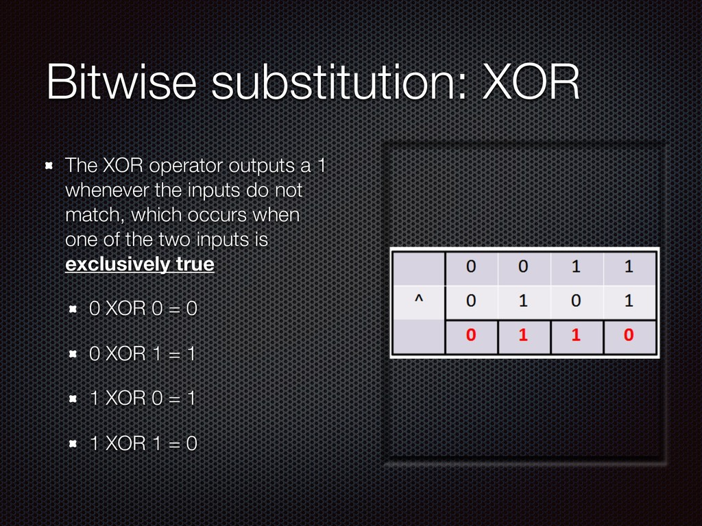 Bitwise substitution: XOR The XOR operator outp...
