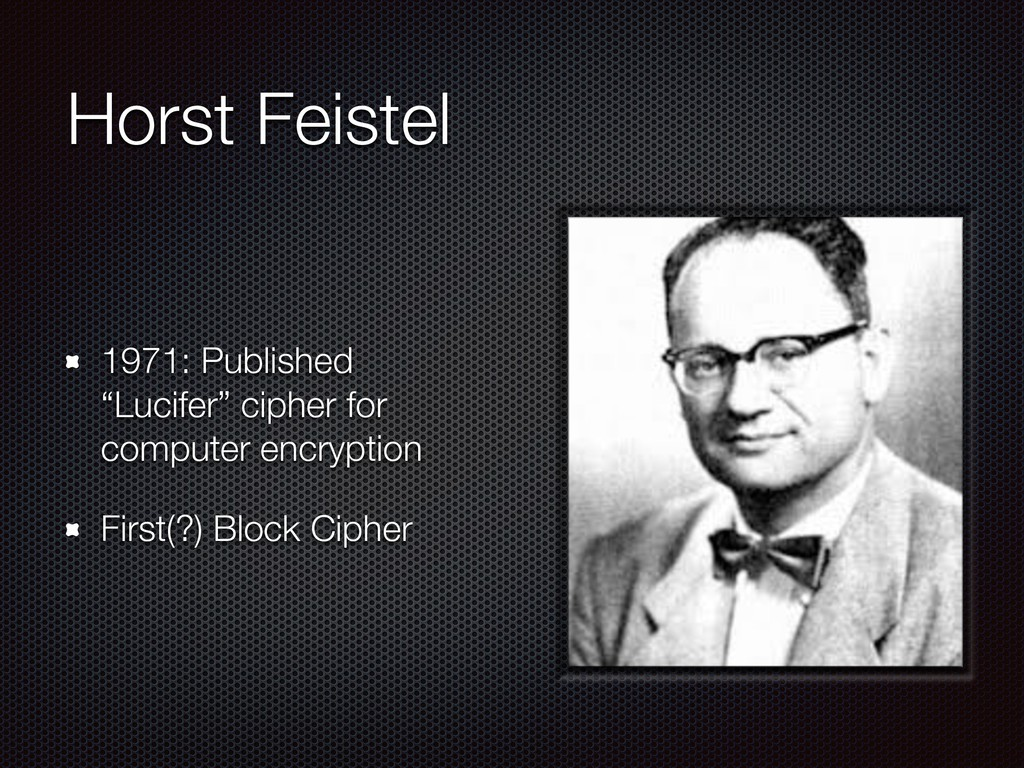 """Horst Feistel 1971: Published """"Lucifer"""" cipher ..."""