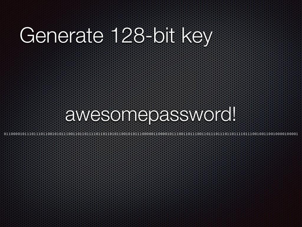 Generate 128-bit key awesomepassword! 011000010...