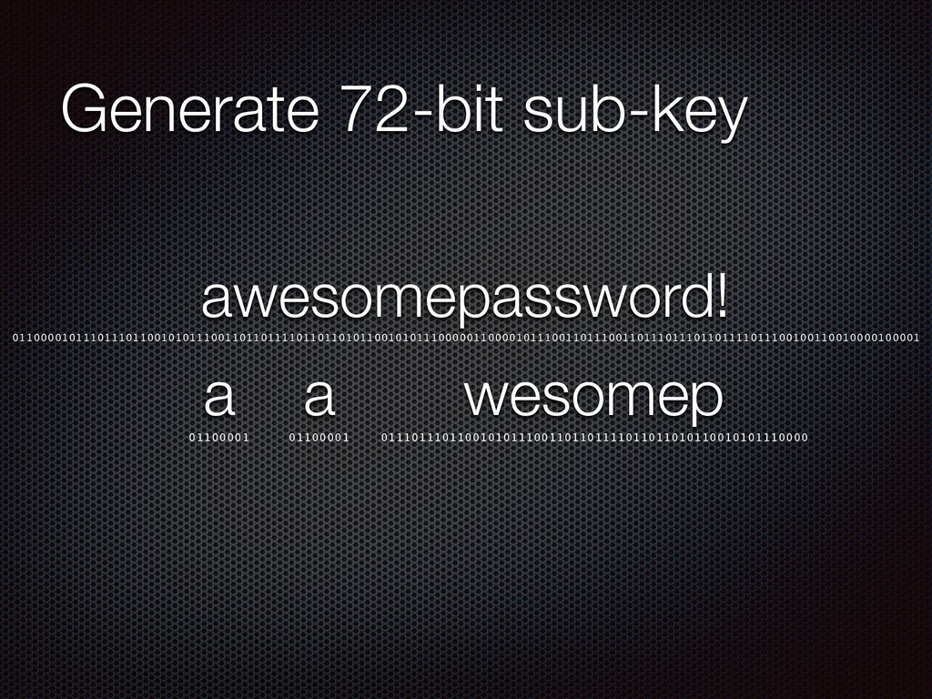 Generate 72-bit sub-key awesomepassword! 011000...