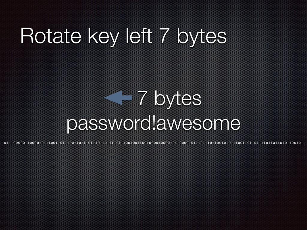 Rotate key left 7 bytes password!awesome 011100...