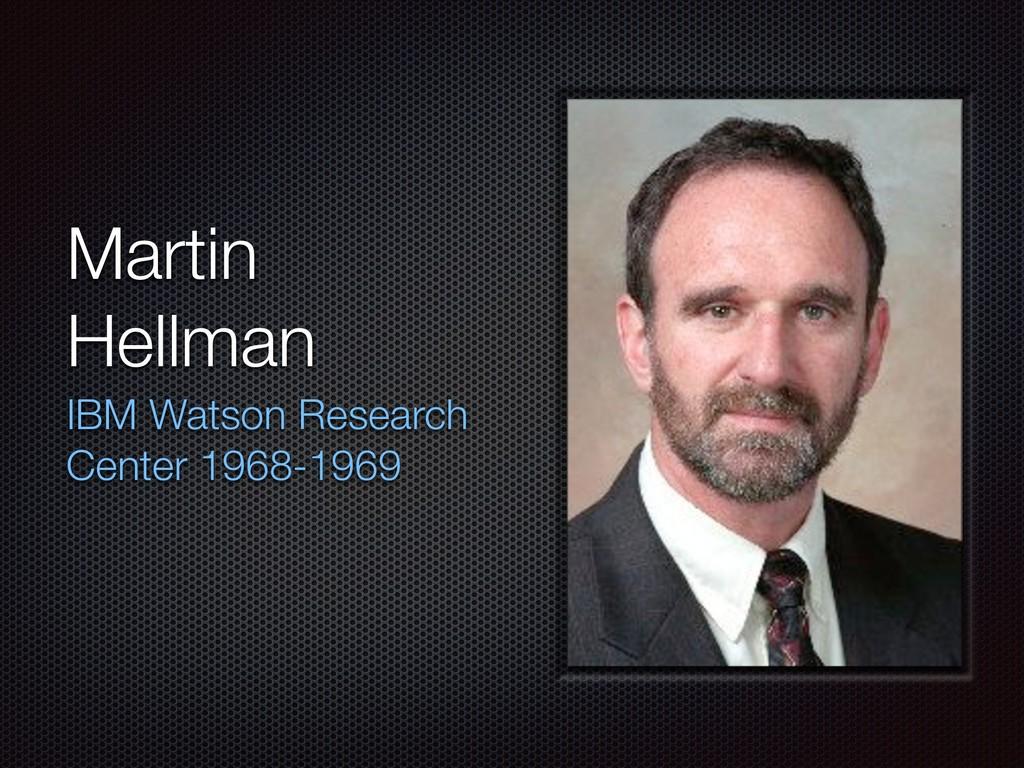 Martin Hellman IBM Watson Research Center 1968-...