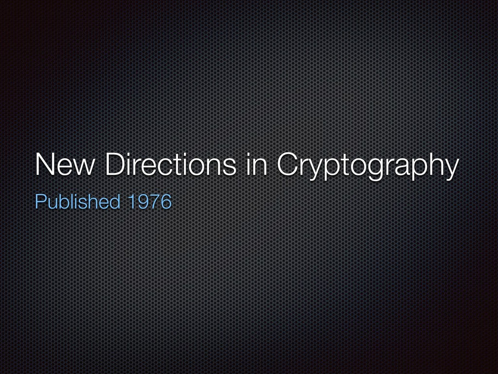 New Directions in Cryptography Published 1976