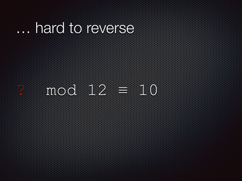 ? mod 12 ≡ 10 … hard to reverse