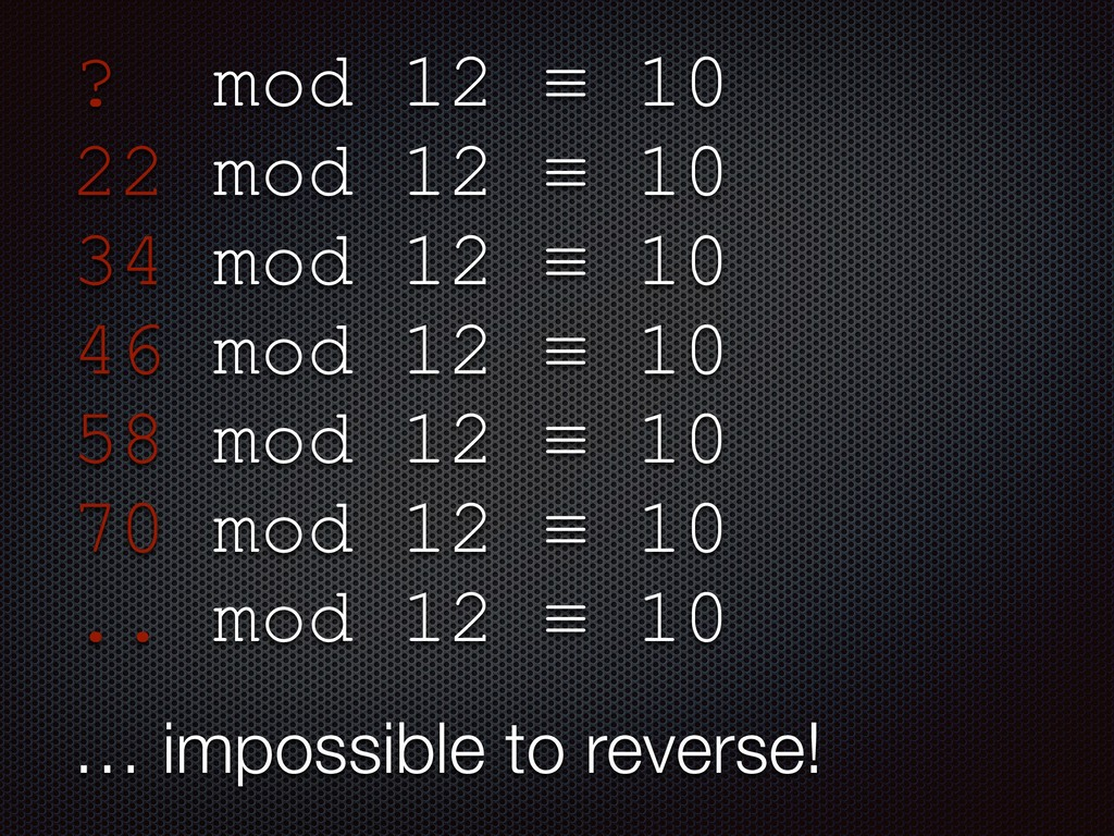 ? mod 12 ≡ 10 22 mod 12 ≡ 10 34 mod 12 ≡ 10 46 ...