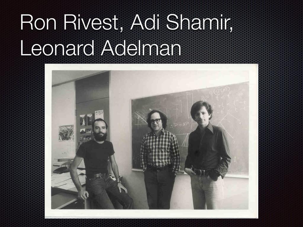 Ron Rivest, Adi Shamir, Leonard Adelman