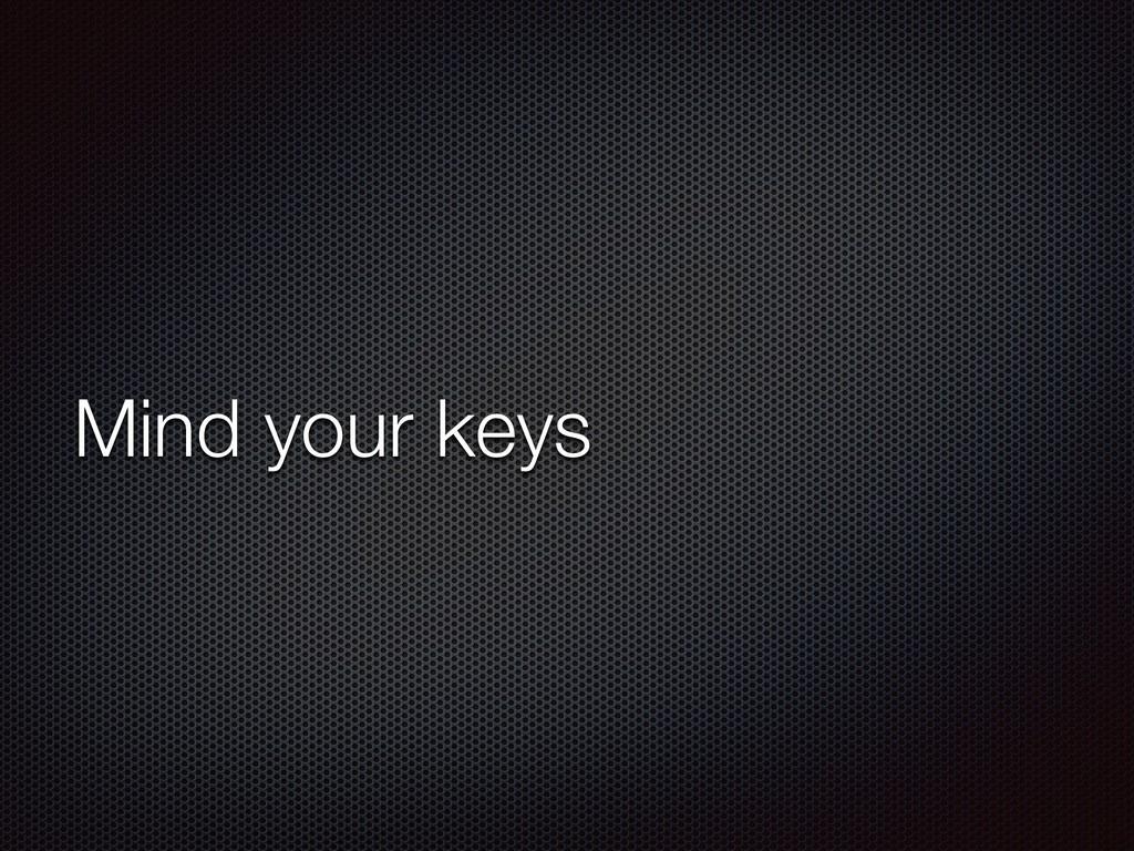 Mind your keys