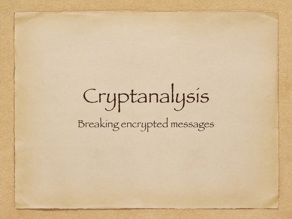 Cryptanalysis Breaking encrypted messages