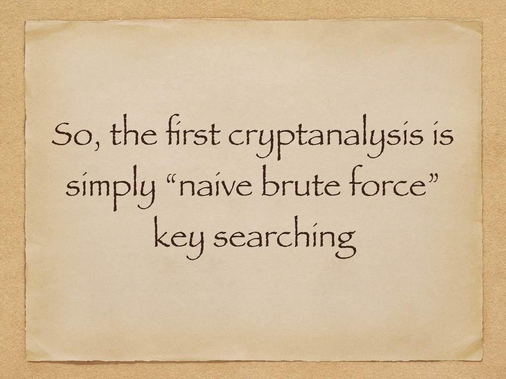 """So, the first cryptanalysis is simply """"naive bru..."""