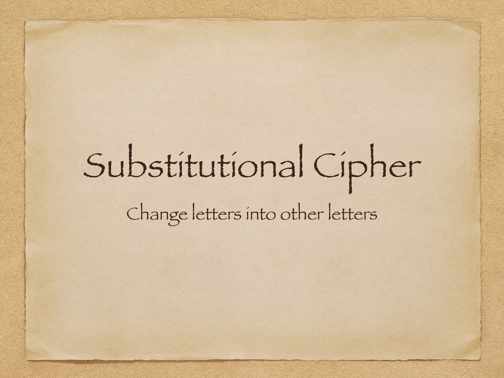 Substitutional Cipher Change letters into other...