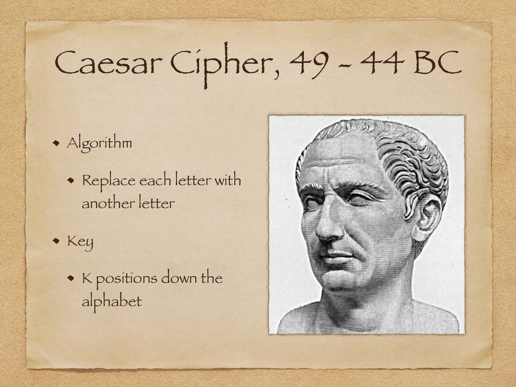 Caesar Cipher, 49 - 44 BC Algorithm Replace eac...