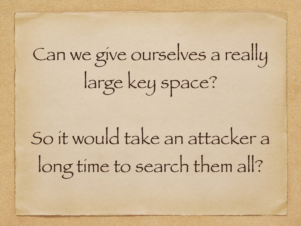Can we give ourselves a really large key space?...