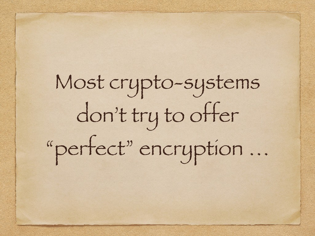 """Most crypto-systems don't try to offer """"perfect..."""