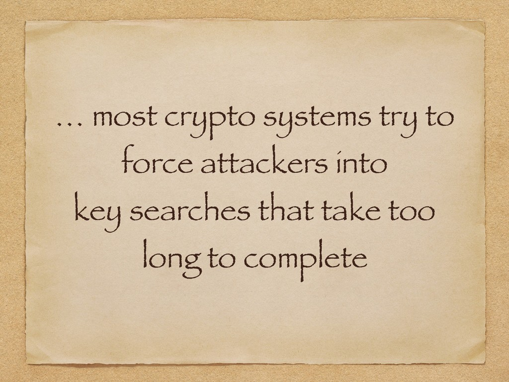 … most crypto systems try to force attackers in...