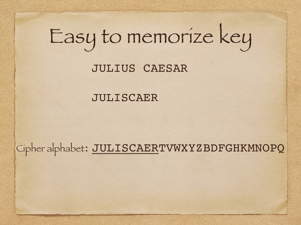 Easy to memorize key Cipher alphabet: JULISCAER...